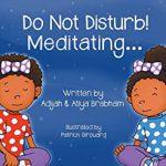 Do Not Disturb! Meditating... By Adijah & Atiya Brabham