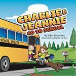 Charlie & Jeannie Go to School By Robin Rotenberg