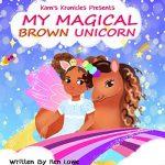My Magical Brown Unicorn By Ren Lowe, Kameryn Lowe