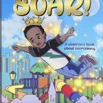 SOAR!: A Children's Book About Overcoming By DeAnna Lynn
