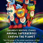 Children's Bedtime Stories: Animal Superheroes Saving the Planet Sophia Sweet