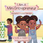 I Am A Mini Entrepreneur: Autumn's Love Garden By Tori Ellis, Danielle Corbin