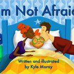 I'm Not Afraid! by Kyle Moray