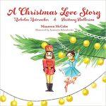 A Christmas Love Story: Nicholas Nutcracker & Brittany Ballerina by Maureen L McCabe